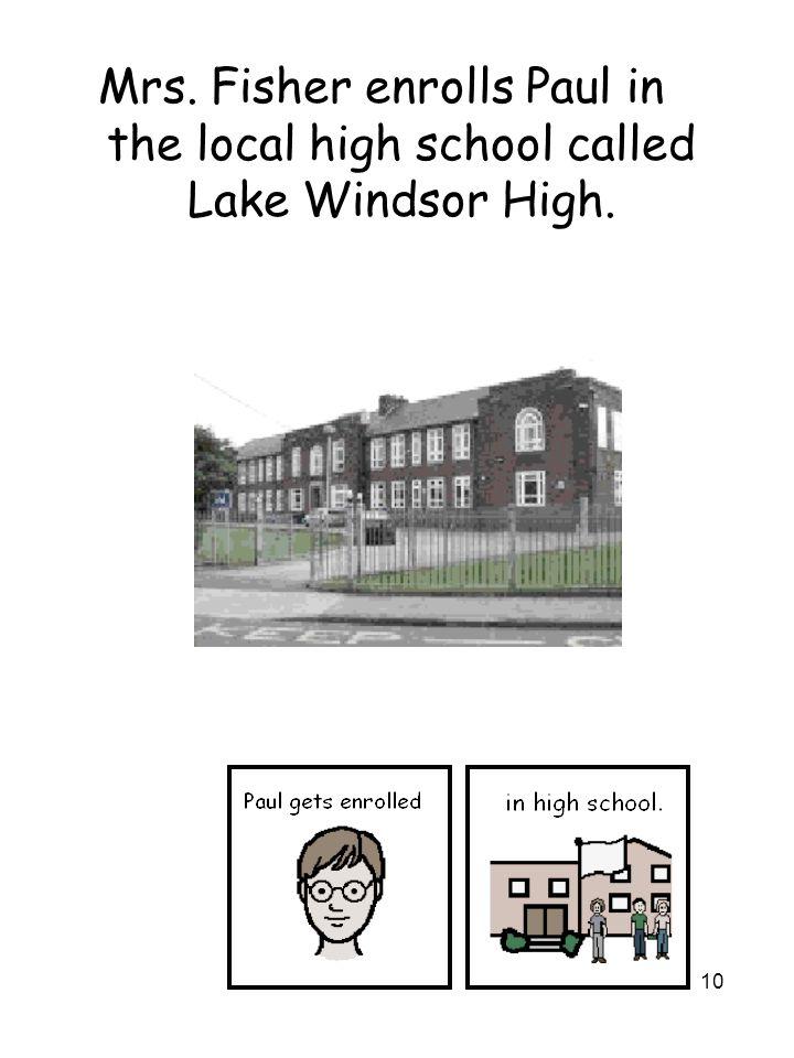 10 Mrs. Fisher enrolls Paul in the local high school called Lake Windsor High.