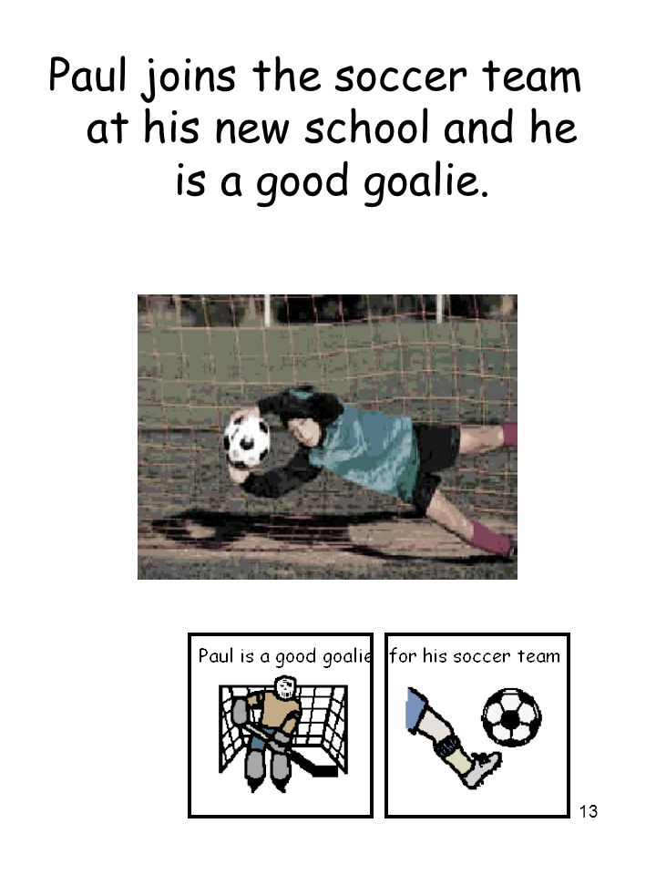 13 Paul joins the soccer team at his new school and he is a good goalie.
