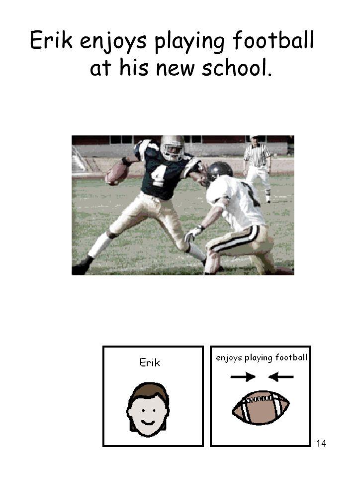 14 Erik enjoys playing football at his new school.