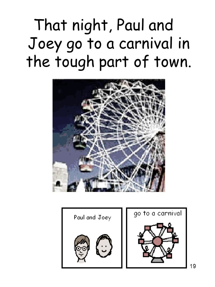 19 That night, Paul and Joey go to a carnival in the tough part of town.