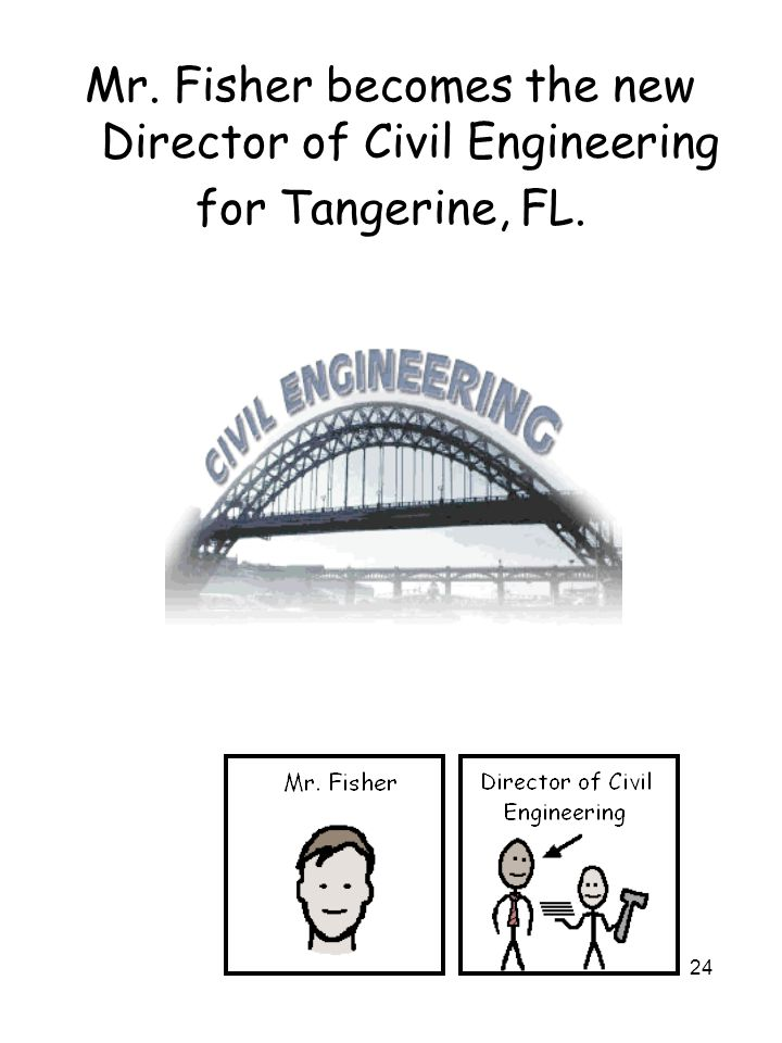 24 Mr. Fisher becomes the new Director of Civil Engineering for Tangerine, FL.