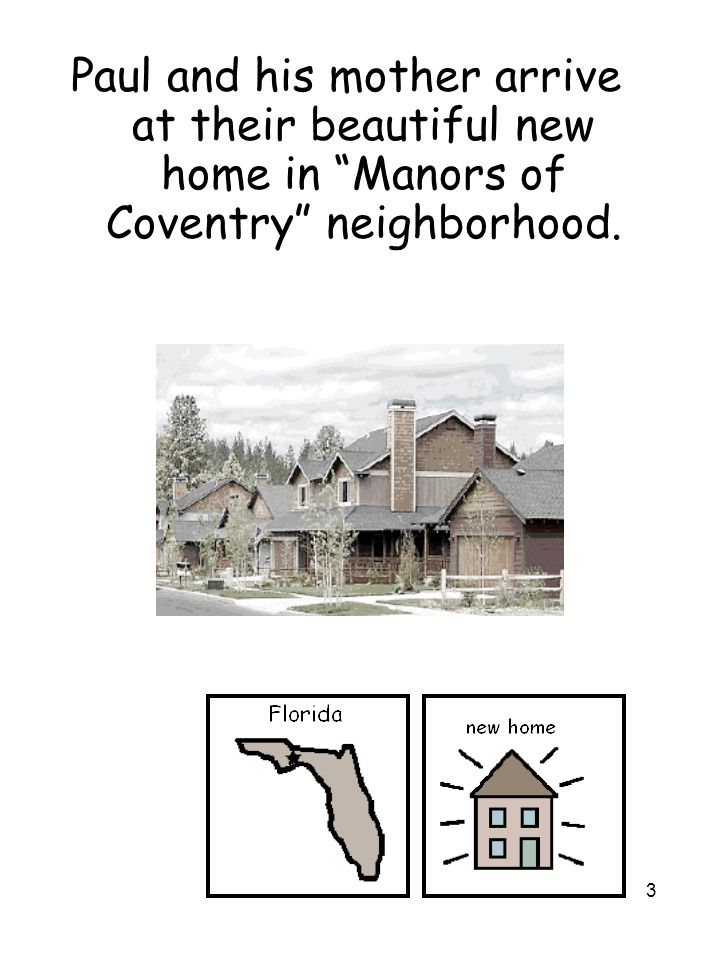 "3 Paul and his mother arrive at their beautiful new home in ""Manors of Coventry"" neighborhood."