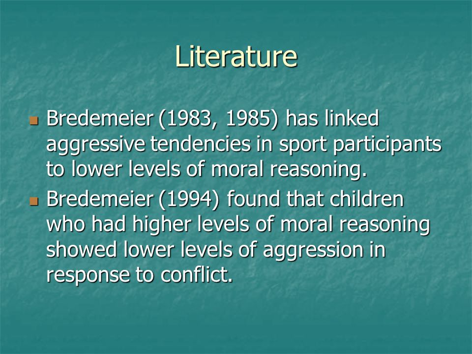 Literature Bredemeier (1983, 1985) has linked aggressive tendencies in sport participants to lower levels of moral reasoning.