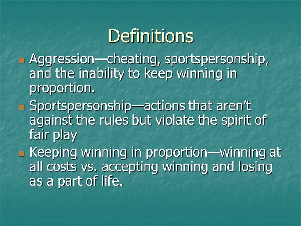 Definitions Aggression—cheating, sportspersonship, and the inability to keep winning in proportion. Aggression—cheating, sportspersonship, and the ina