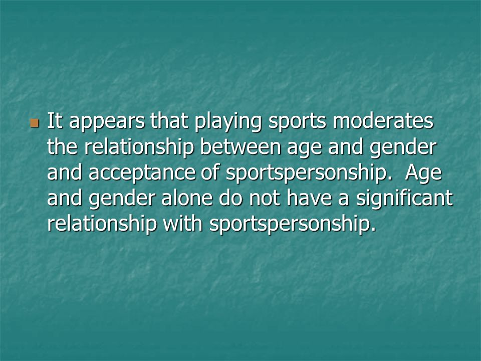 It appears that playing sports moderates the relationship between age and gender and acceptance of sportspersonship. Age and gender alone do not have