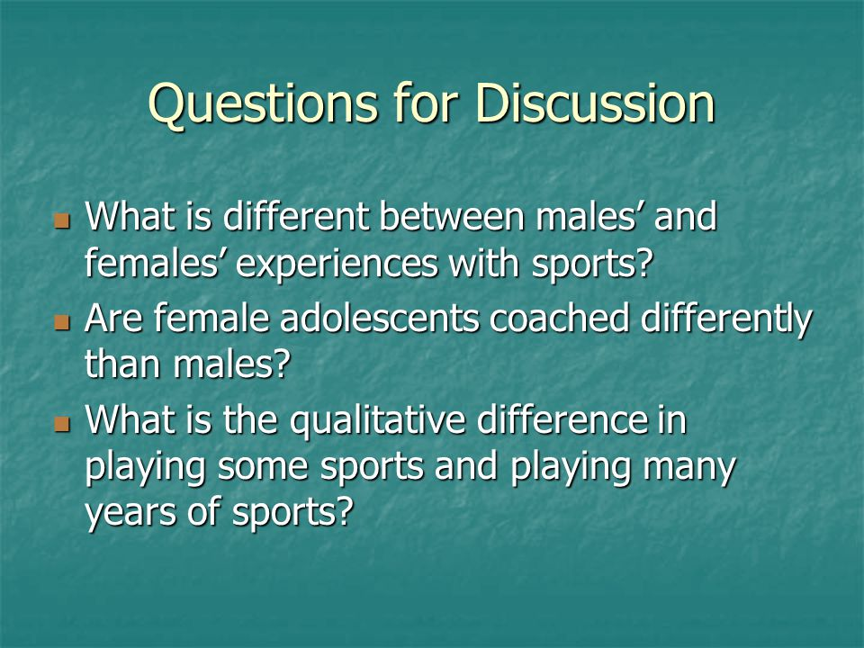 Questions for Discussion What is different between males' and females' experiences with sports? What is different between males' and females' experien
