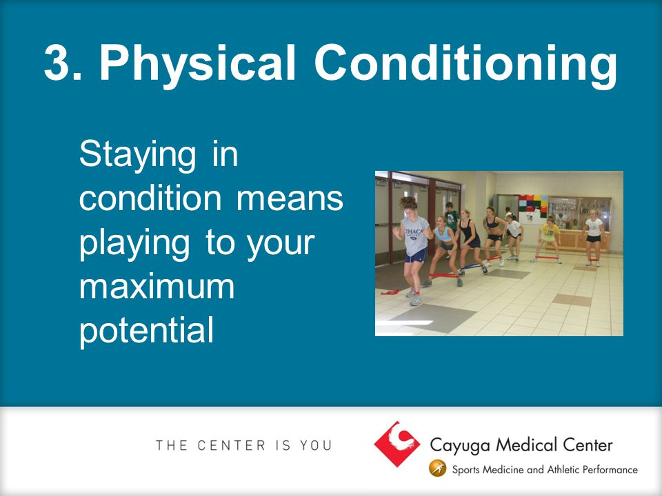 3. Physical Conditioning Staying in condition means playing to your maximum potential