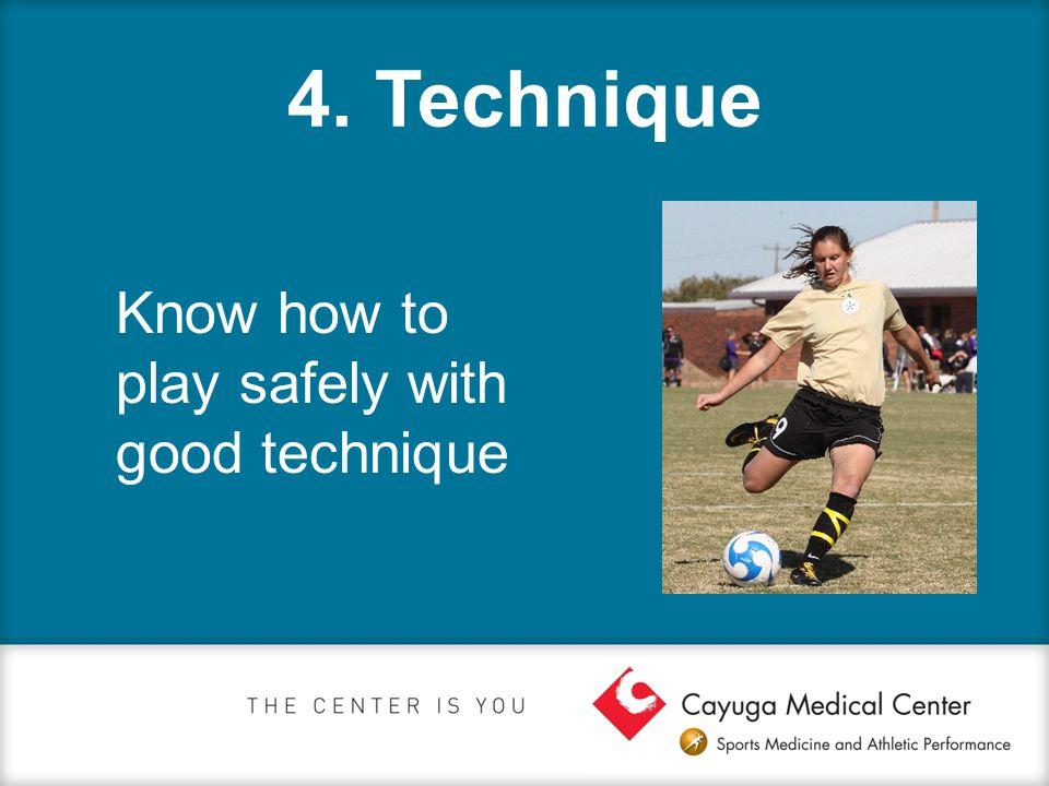 4. Technique Know how to play safely with good technique