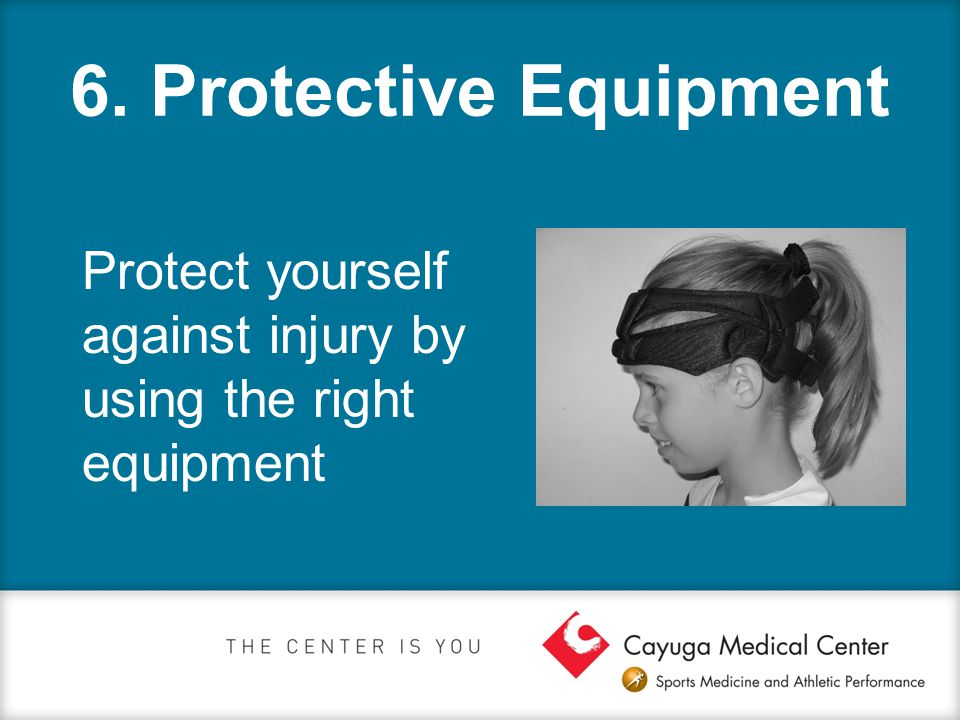 6. Protective Equipment Protect yourself against injury by using the right equipment