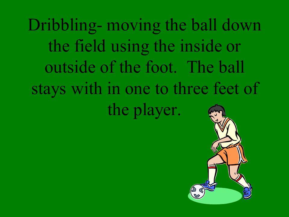 Instep Kick- The most powerful kick. Good for kicking a long way.