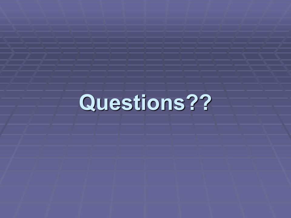 Questions??