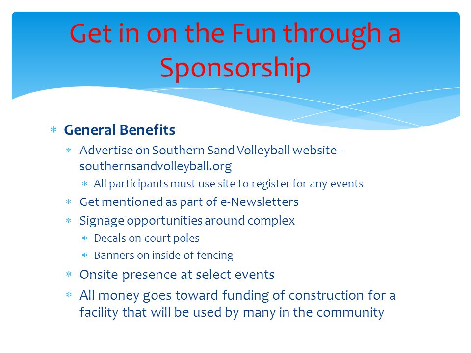  General Benefits  Advertise on Southern Sand Volleyball website - southernsandvolleyball.org  All participants must use site to register for any e