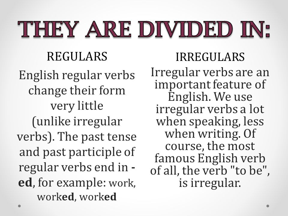 IRREGULARS Irregular verbs are an important feature of English.