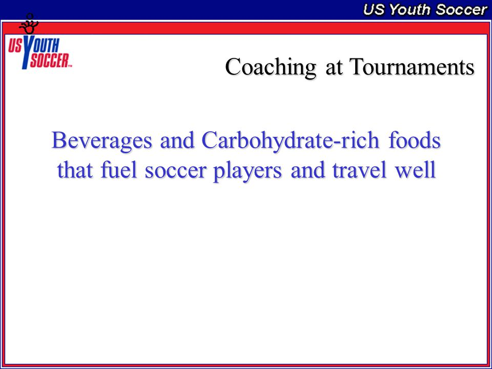 Beverages and Carbohydrate-rich foods that fuel soccer players and travel well Coaching at Tournaments