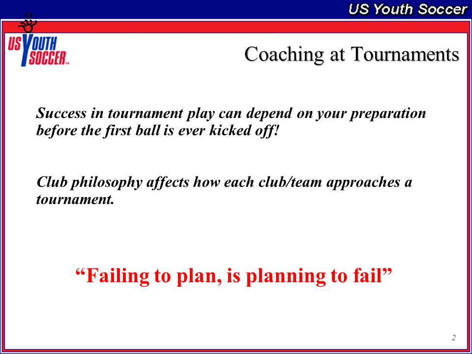 2 Success in tournament play can depend on your preparation before the first ball is ever kicked off.