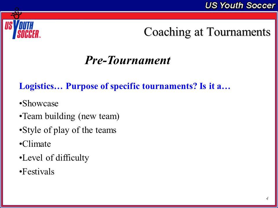 4 Logistics… Purpose of specific tournaments.