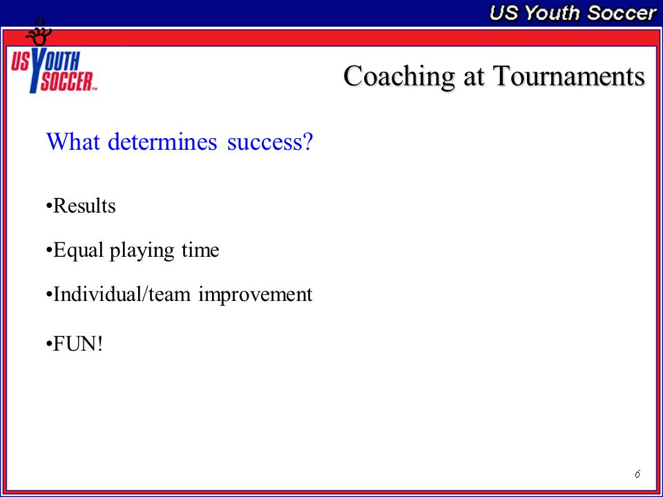 7 Coaching at Tournaments It may be important to put together an itinerary for the weekend prior to departure.