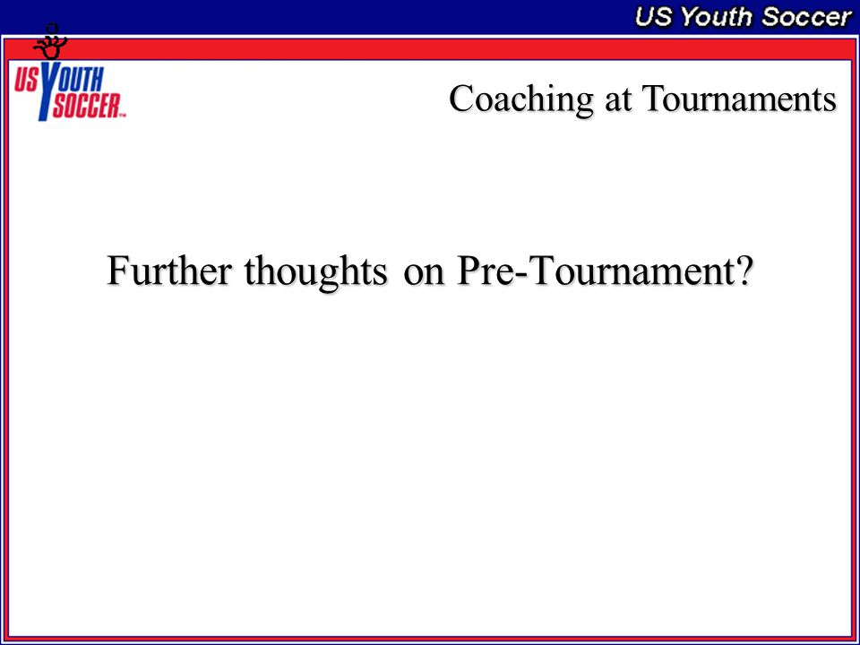Further thoughts on Pre-Tournament? Coaching at Tournaments