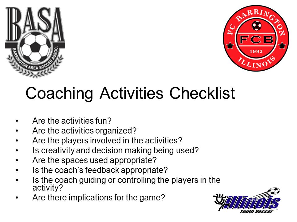 Coaching Activities Checklist Are the activities fun.