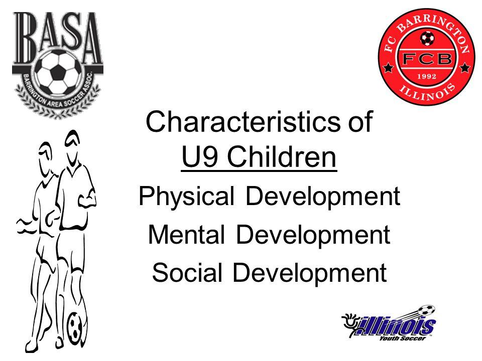 Characteristics of U9 Children Physical Development Mental Development Social Development