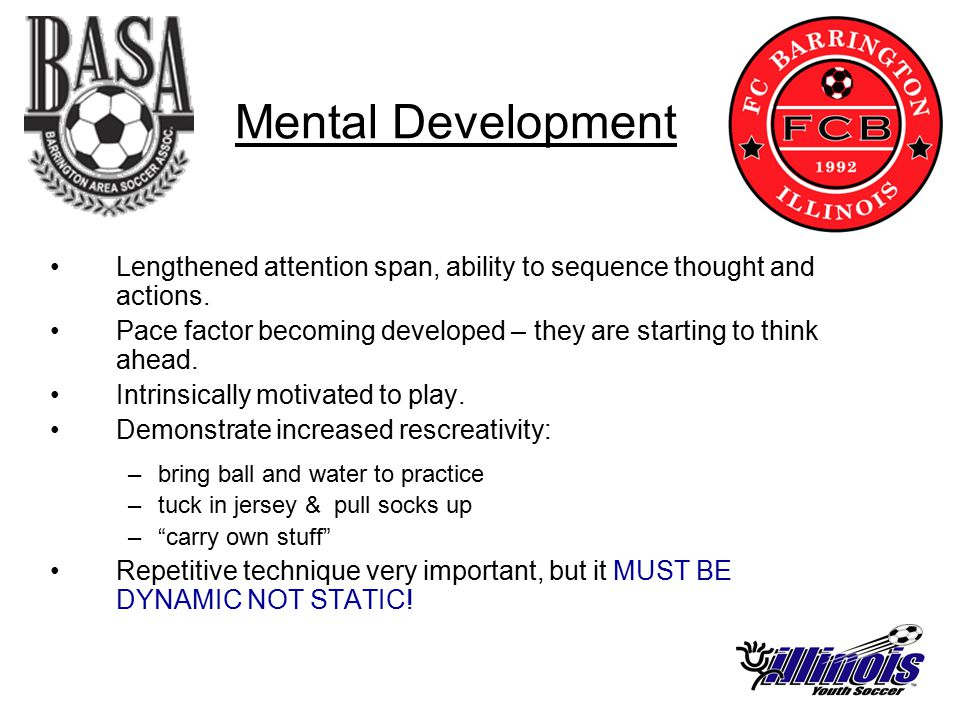 Mental Development Lengthened attention span, ability to sequence thought and actions.