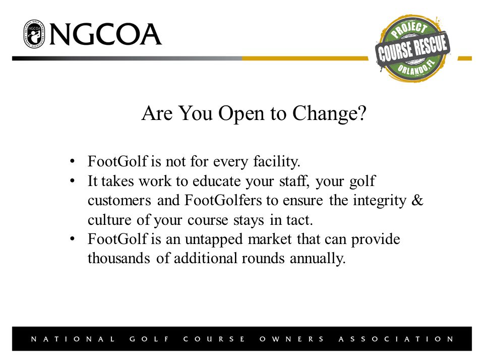 Are You Open to Change. FootGolf is not for every facility.