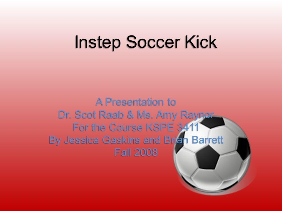 Instep Soccer Kick A Presentation to Dr.Scot Raab & Ms.