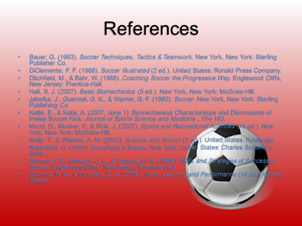 References Bauer, G. (1993). Soccer Techniques, Tactics & Teamwork.