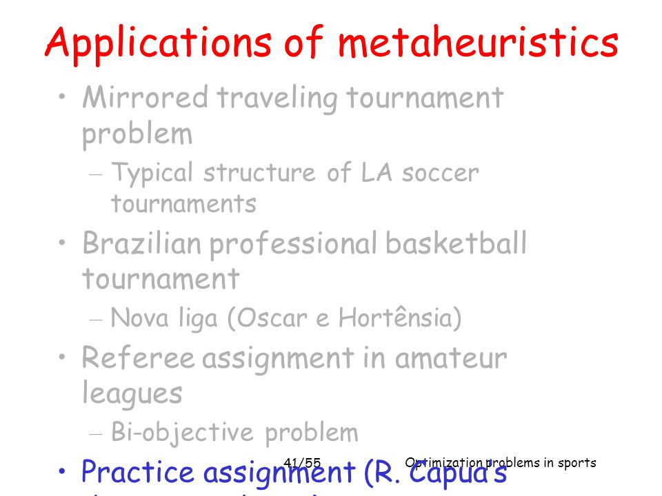 Optimization problems in sports 41/55 Mirrored traveling tournament problem – Typical structure of LA soccer tournaments Brazilian professional basket