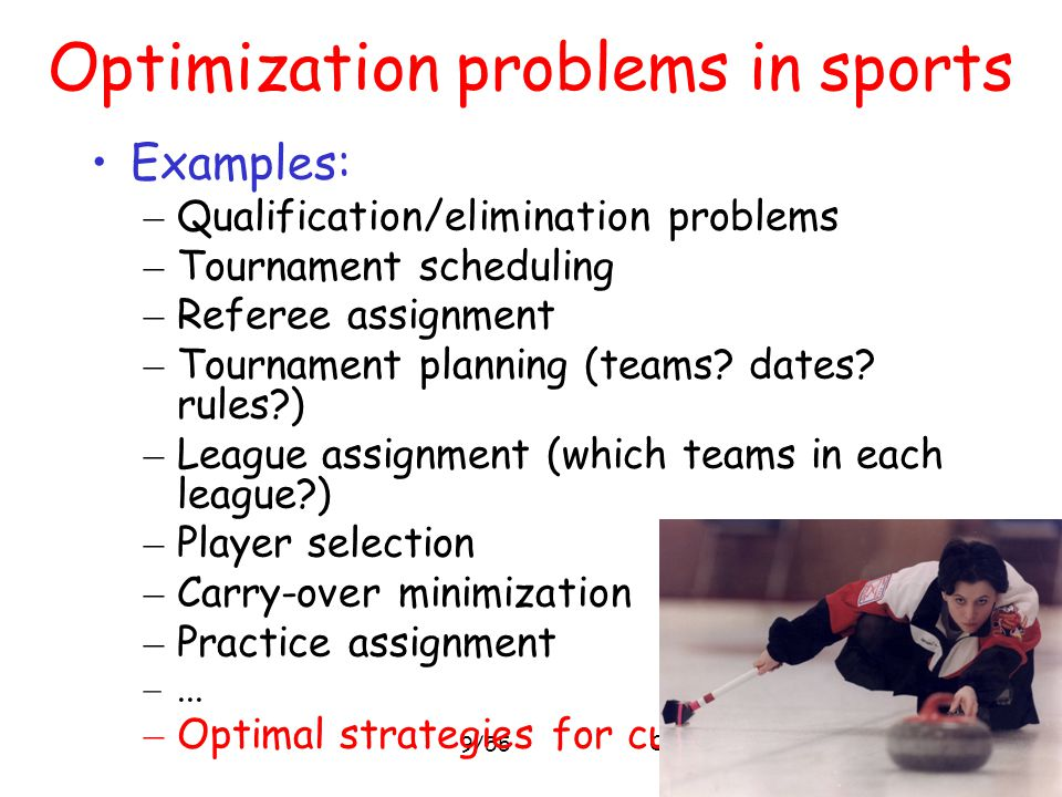 Optimization problems in sports 9/55 Optimization problems in sports Examples: – Qualification/elimination problems – Tournament scheduling – Referee