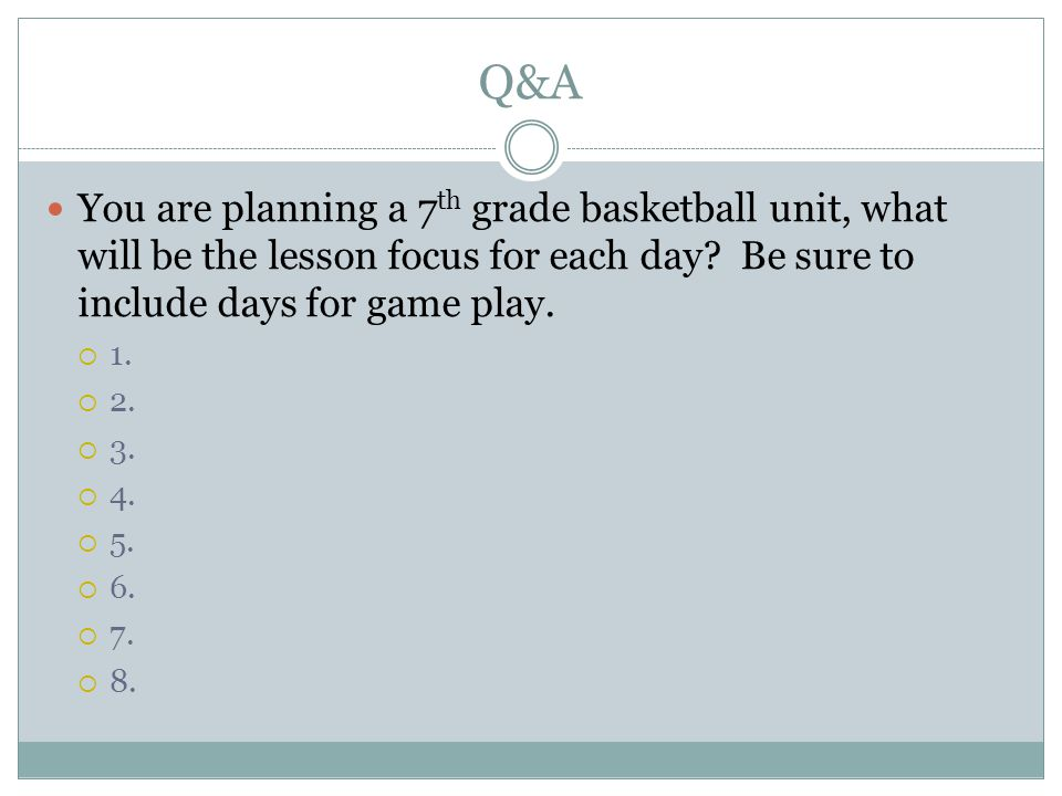 Q&A You are planning a 7 th grade basketball unit, what will be the lesson focus for each day.