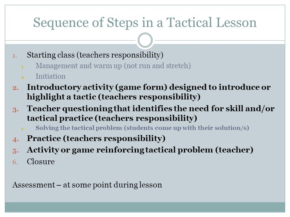 Sequence of Steps in a Tactical Lesson 1.Starting class (teachers responsibility) 1.