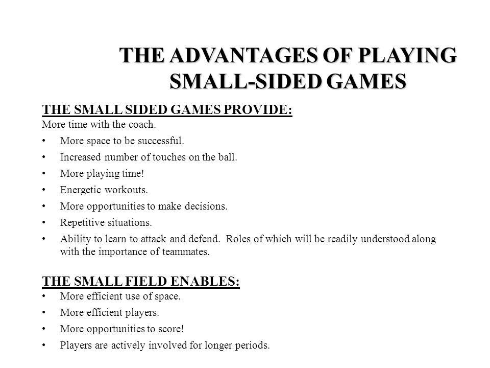 THE SMALL SIDED GAMES PROVIDE: More time with the coach.