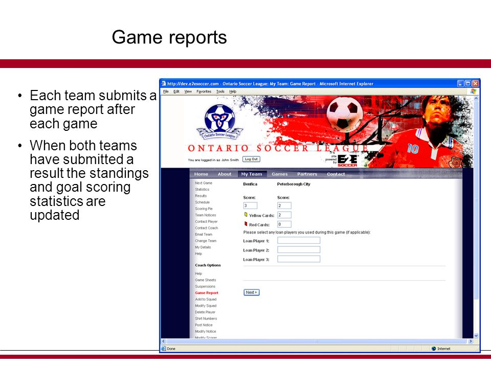Game reports Each team submits a game report after each game When both teams have submitted a result the standings and goal scoring statistics are updated