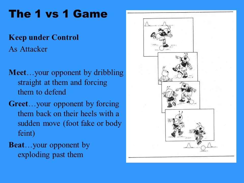 The 1 vs 1 Game Bring Under Control Coach: Some of your players may not be able to bend their knees or stay on the balls of their feet. Adjust so that