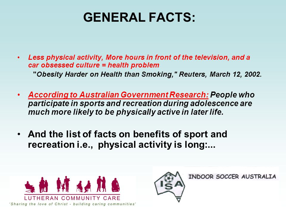 GENERAL FACTS: Less physical activity, More hours in front of the television, and a car obsessed culture = health problem