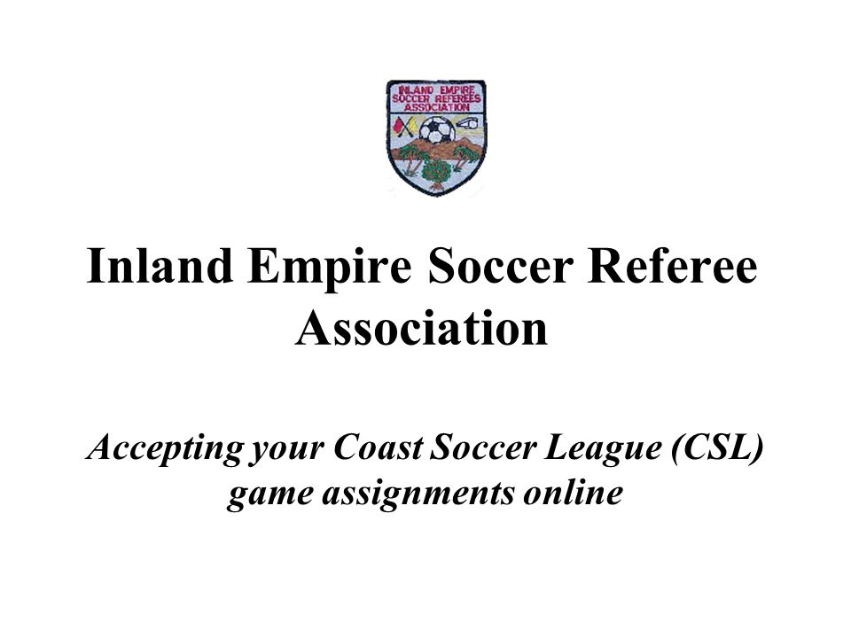 Inland Empire Soccer Referee Association Accepting your Coast Soccer League (CSL) game assignments online