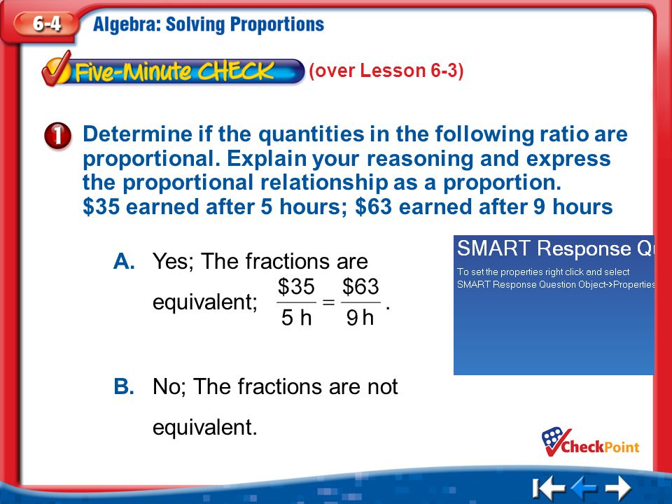 1.A 2.B Five Minute Check 1 Determine if the quantities in the following ratio are proportional.
