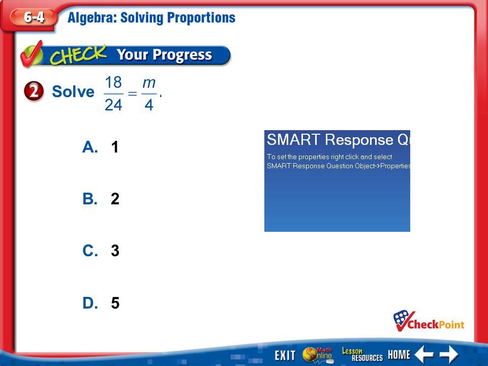 1.A 2.B 3.C 4.D Example 2 A.1 B.2 C.3 D.5 Solve.