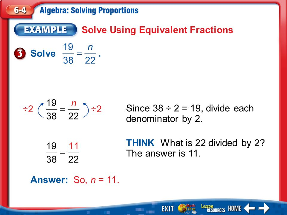 Example 3 Solve Using Equivalent Fractions THINK What is 22 divided by 2.