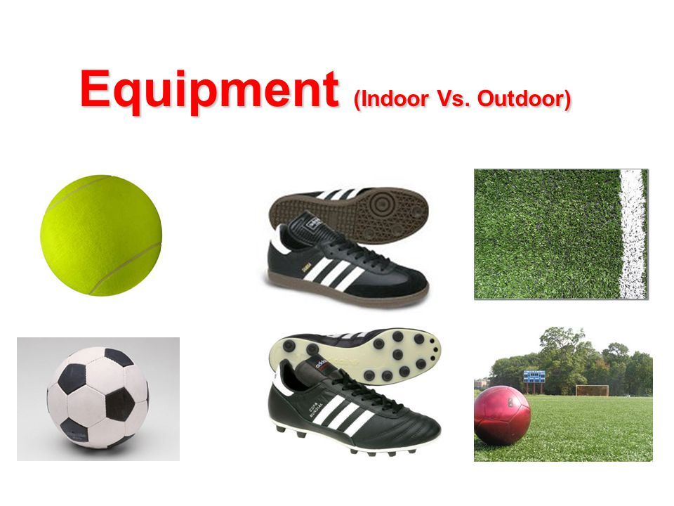 Equipment (Indoor Vs. Outdoor)