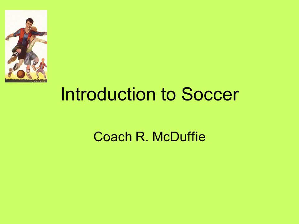 Introduction to Soccer Coach R. McDuffie