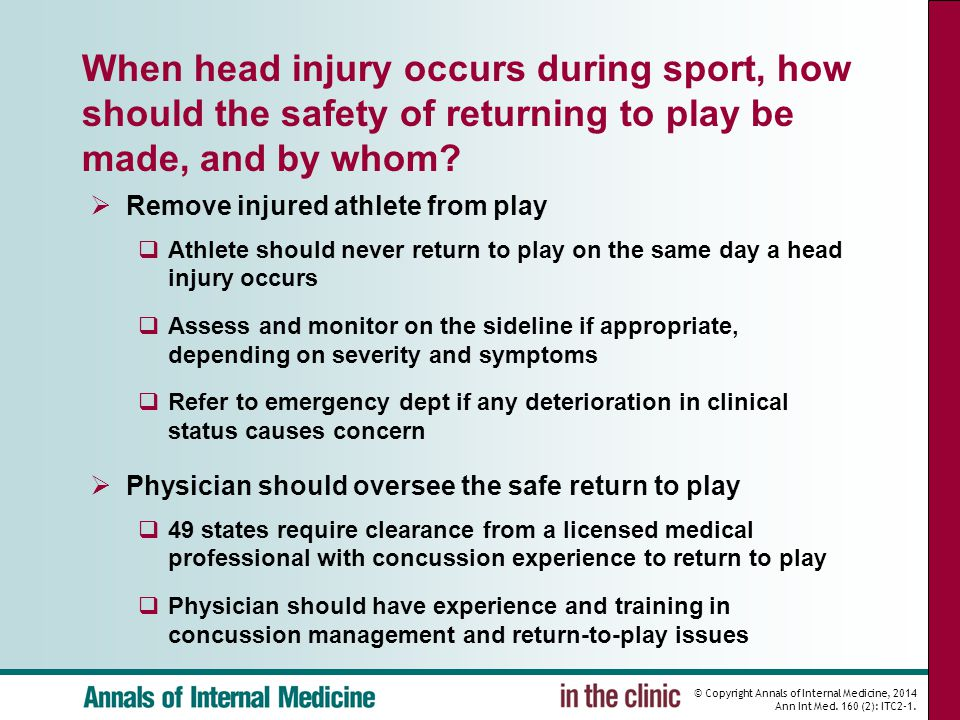 © Copyright Annals of Internal Medicine, 2014 Ann Int Med. 160 (2): ITC2-1. When head injury occurs during sport, how should the safety of returning t