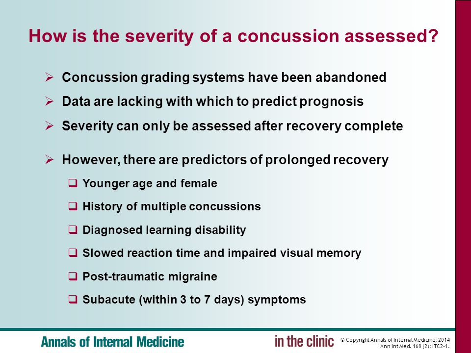 © Copyright Annals of Internal Medicine, 2014 Ann Int Med. 160 (2): ITC2-1. How is the severity of a concussion assessed?  Concussion grading systems