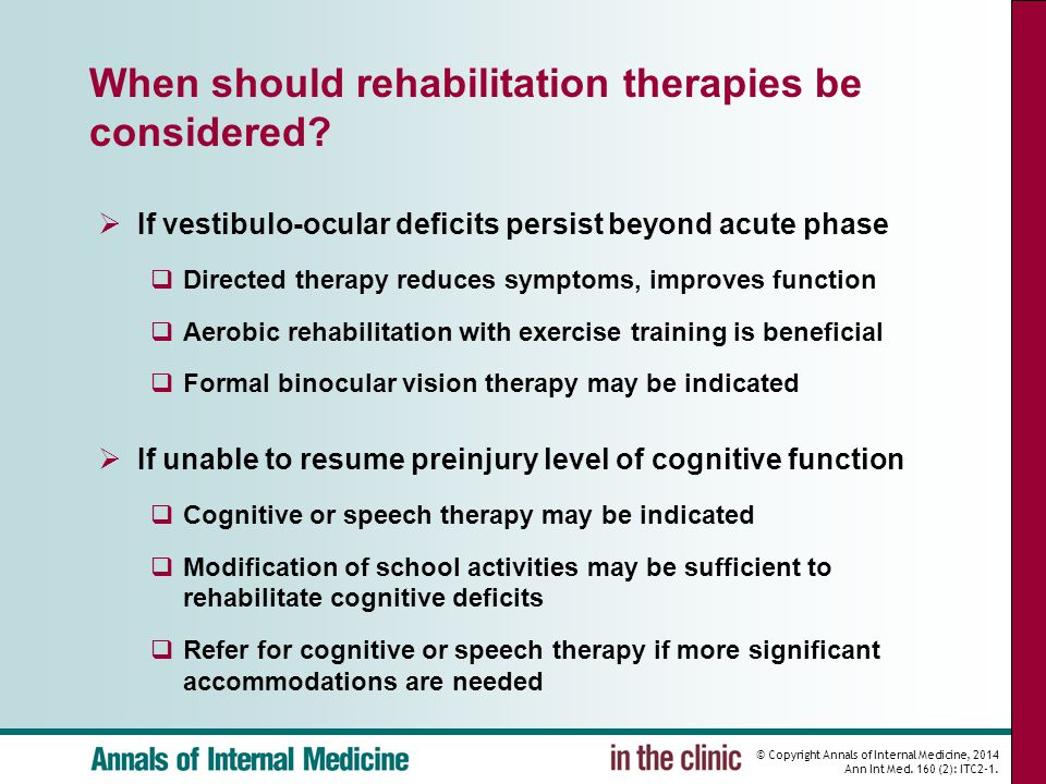 © Copyright Annals of Internal Medicine, 2014 Ann Int Med. 160 (2): ITC2-1. When should rehabilitation therapies be considered?  If vestibulo-ocular