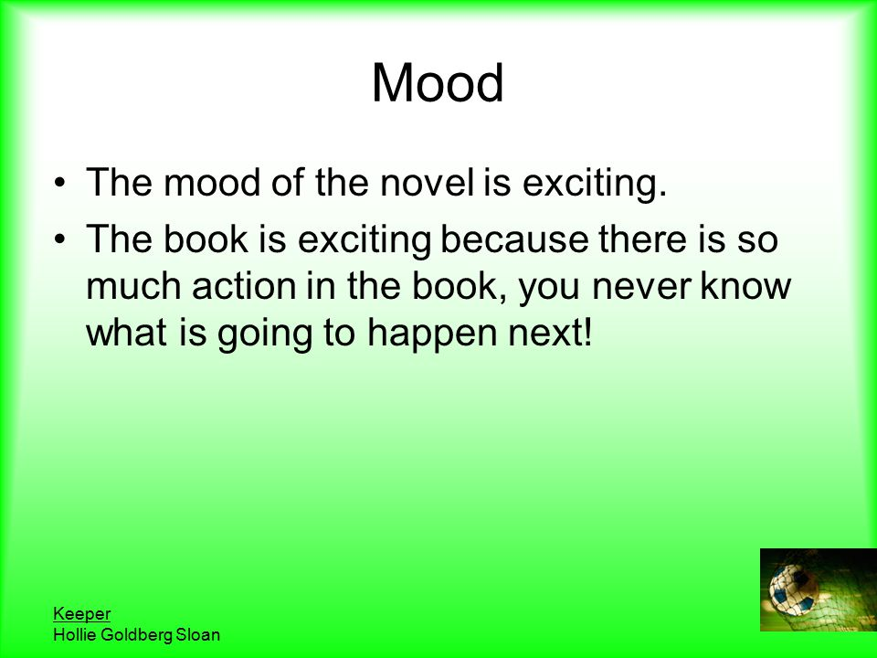 Keeper Hollie Goldberg Sloan Mood The mood of the novel is exciting.