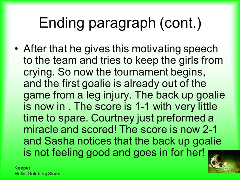 Keeper Hollie Goldberg Sloan Ending paragraph (cont.) After that he gives this motivating speech to the team and tries to keep the girls from crying.