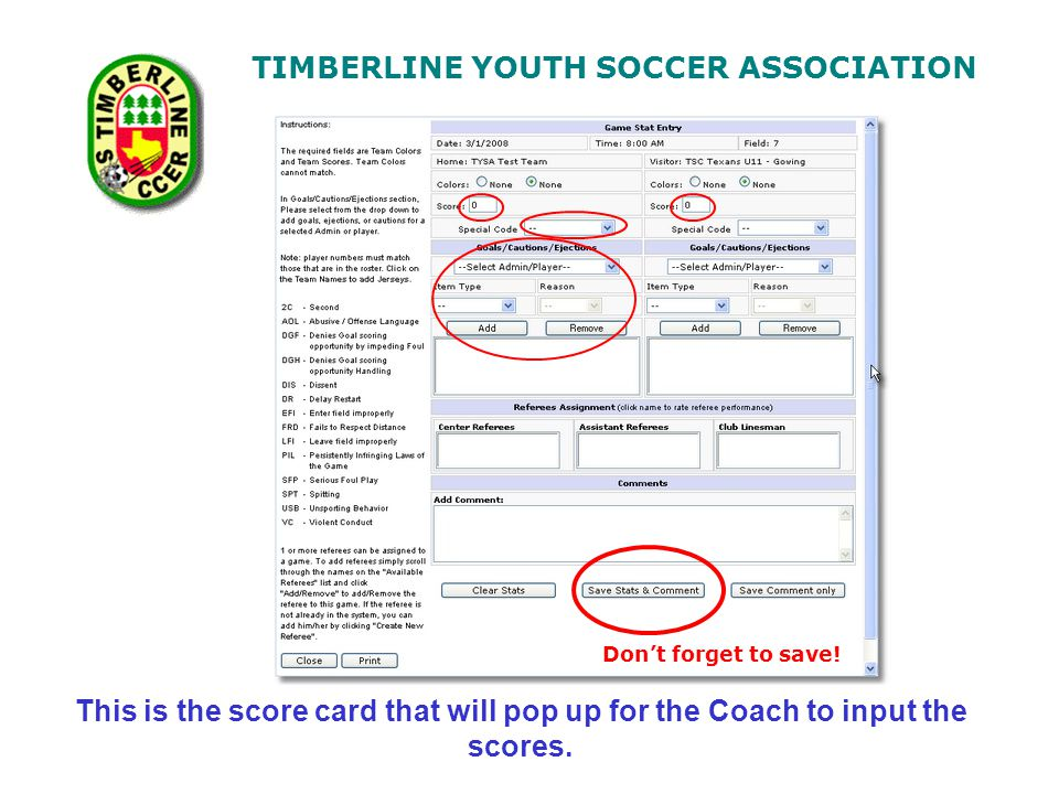 TIMBERLINE YOUTH SOCCER ASSOCIATION This is the score card that will pop up for the Coach to input the scores.