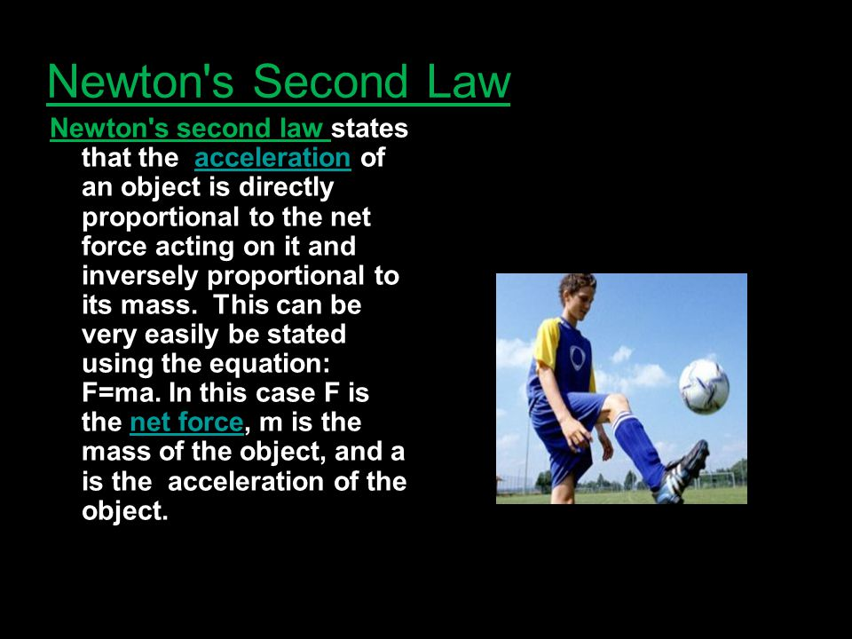 Newton's Second Law Newton's second law states that the acceleration of an object is directly proportional to the net force acting on it and inversely