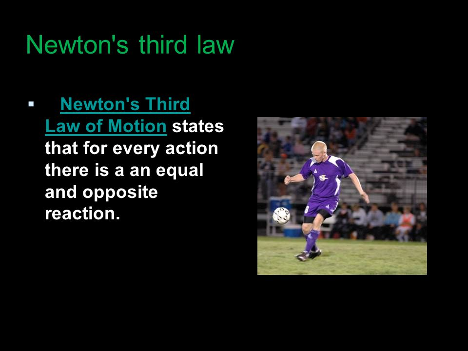 Newton's third law  Newton's Third Law of Motion states that for every action there is a an equal and opposite reaction. Newton's Third Law of Motion